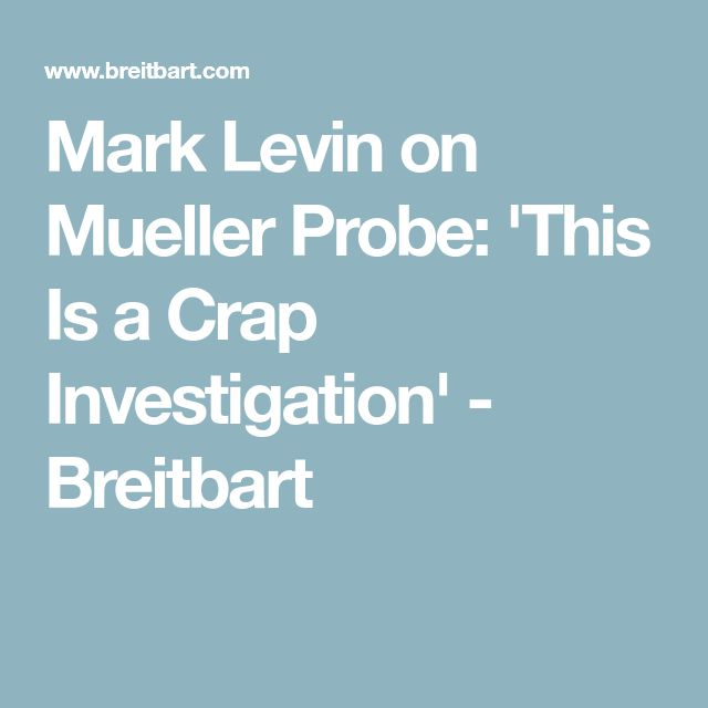 Mark Levin on Mueller Probe: 'This Is a Crap Investigation' - Breitbart