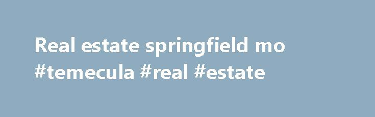 Real estate springfield mo #temecula #real #estate http://real-estate.remmont.com/real-estate-springfield-mo-temecula-real-estate/  #real estate springfield mo # R.B. Murray Company Over 100 years of commercial real estate success in Southwest Missouri is certainly worthy of acknowledgment. However, we prefer to look ahead which is why we continue to be the area's most trusted and insightful commercial brokerage firm. Consistently delivering more than expected in every transaction, we… Read…