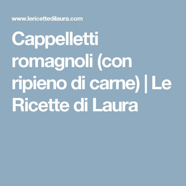 Cappelletti romagnoli (con ripieno di carne) | Le Ricette di Laura