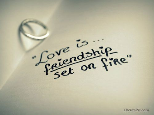 Love quote : Love : Love Quotes For Her: Love is friendship set on fire! I wanna set it ablazezzzzzz