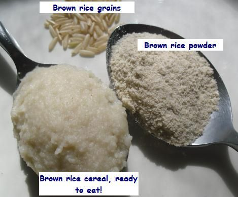 Wholesome Rice Cereal - first foods for baby: 1/4 cup (around 1 oz) brown rice powder  8 fl oz (1 cup) water  a little formula/breastmilk   To make the rice powder, grind brown rice in a blender or food processor. This is best achieved by grinding in small quantities