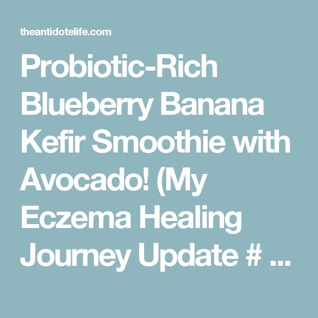 Probiotic-Rich Blueberry Banana Kefir Smoothie with Avocado! (My Eczema Healing Journey Update # 3) - The Antidote Life