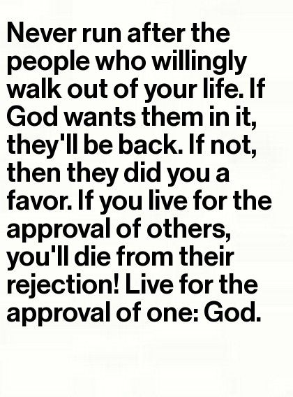 so true ! God has planned everything that happens to you , even when people come and go, live NOT for them , because they will  always disapoint you , but live for the approval of One...... GOD!    I need to remind myself of this sooooo much !