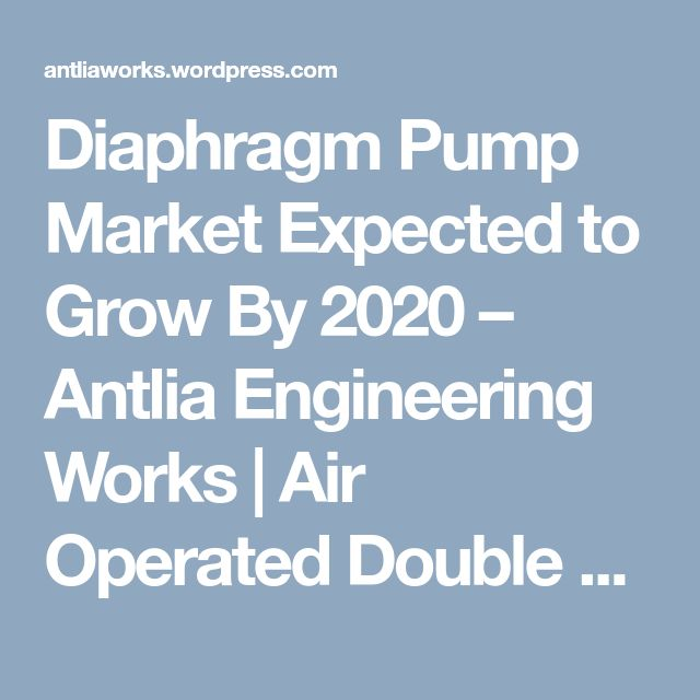 13 best air operated double diaphragm pump images on pinterest diaphragm pump market expected to grow by 2020 ccuart Choice Image
