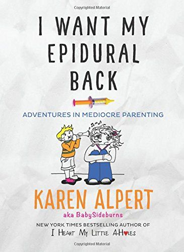 I Want My Epidural Back: Adventures in Mediocre Parenting...