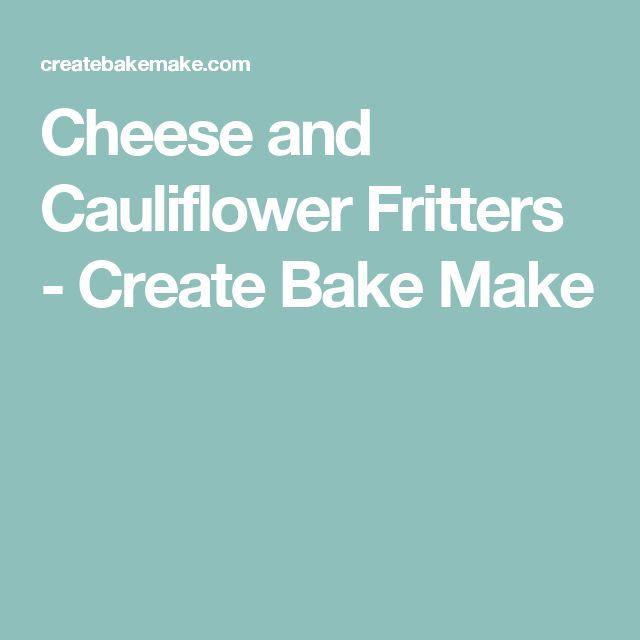 Cheese and Cauliflower Fritters - Create Bake Make