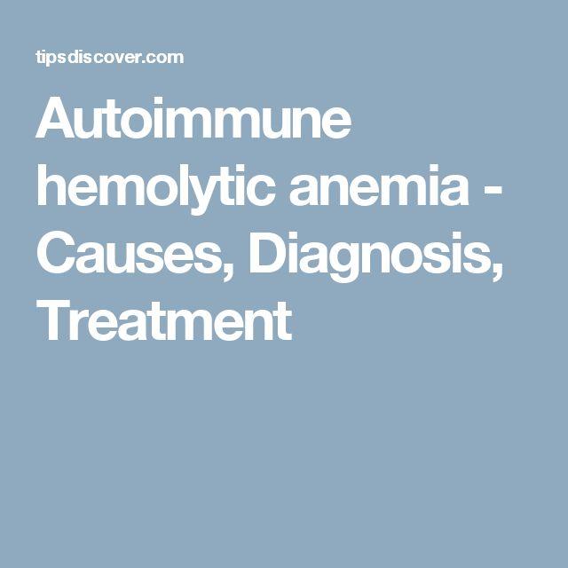Autoimmune hemolytic anemia - Causes, Diagnosis, Treatment