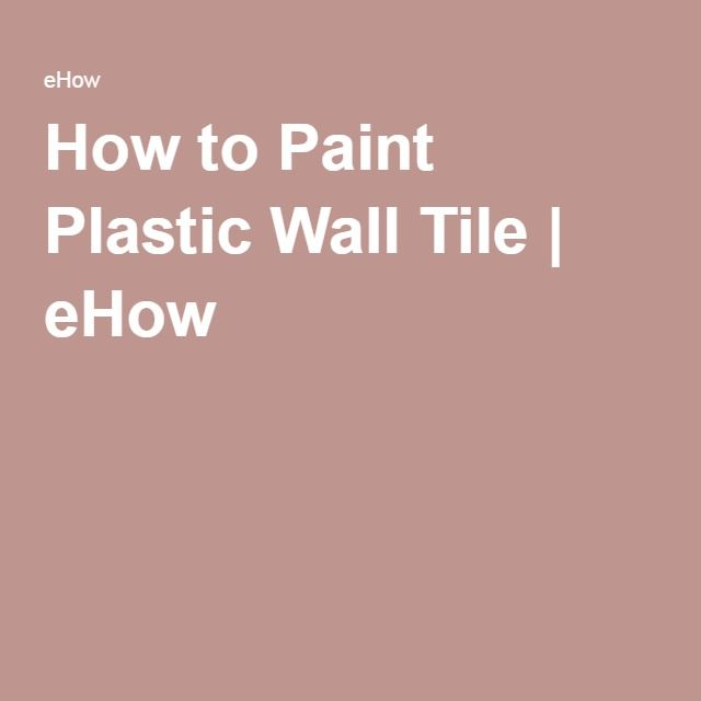 How To Paint Plastic Wall Tile How To Paint Tile And
