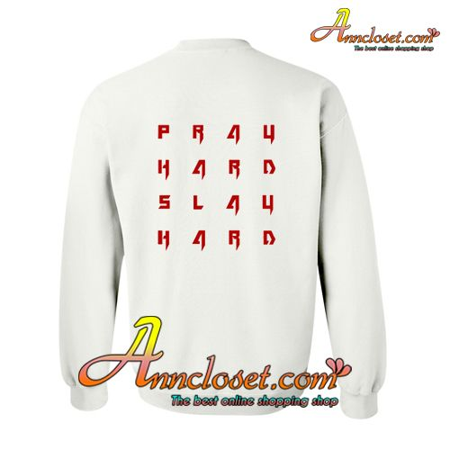 Pray Hard Slay Hard Sweatshirt BACK from anncloset.com This sweatshirt is Made To Order, one by one printed so we can control the quality.