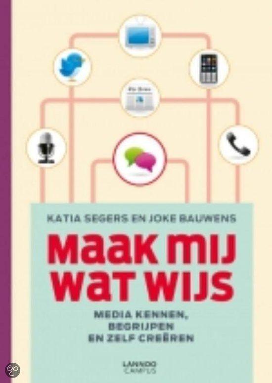 Maak mij wat wijs  - Katia Segers en Joke Bauwens willen met dit boek de meervoudigheid van mediageletterdheid in kaart brengen en inzichten geven voor een zorgvuldige omgang met de media die ons leven sturen. Kunnen wij kinderen en jongeren, die opgroeien met de digitale media, nog iets leren? Kunnen ouderen iets van jongeren leren in hun omgang met de media? Zijn wij het gebruik van de oude gedrukte media, zoals het boek en de krant, verleerd?