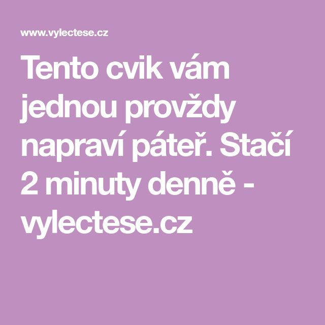 Tento cvik vám jednou provždy napraví páteř. Stačí 2 minuty denně - vylectese.cz