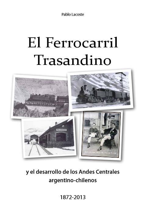 Lacoste, Pablo. El ferrocarril trasandino y el desarrollo de los Andes centrales argentino-chilenos 1872-2013 (2ª ed.). Santiago: Colección IDEA. http://www.ideausach.cl/index.php/ebooks/189-el-ferrocarril-transandino