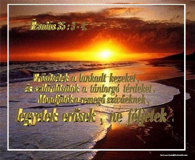 Ézsaiás 35: 3-4. http://biblia.hit.hu/