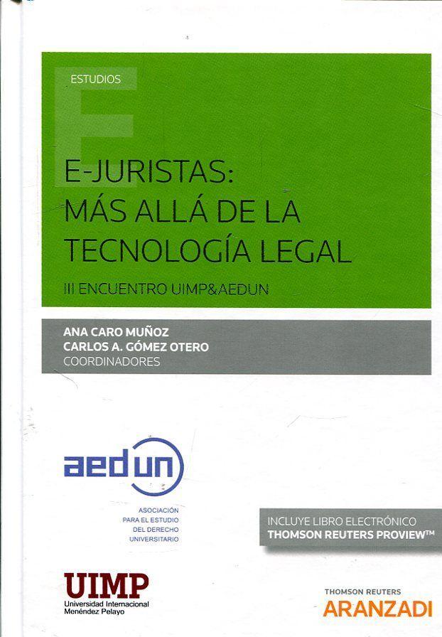 Resultado de imagen de E-juristas : más allá de la tecnología legal : III Encuentro Uimp&Aedun / Ana Caro Múñoz, Carlos Gómez Otero, coordinadores