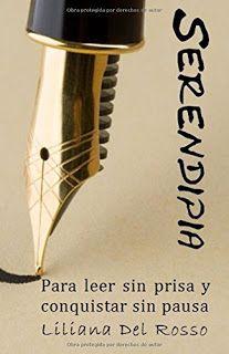 """Título:  Serendipia  """" Para leen sin prisa y conquistar sin pausa """"   Autor:  Liliana Del Rosso   Editorial: A utopublicaci..."""