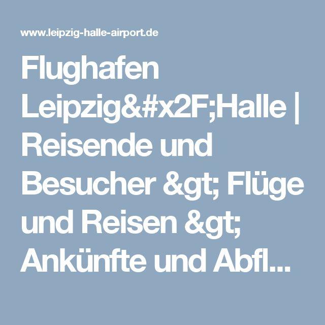Flughafen Leipzig/Halle | Reisende und Besucher > Flüge und Reisen > Ankünfte und Abflüge > Ankünfte und Abflüge