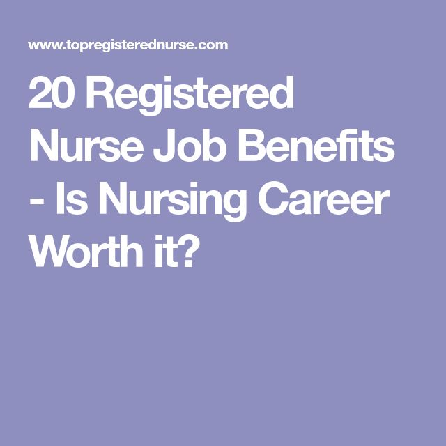 20 Registered Nurse Job Benefits - Is Nursing Career Worth it?