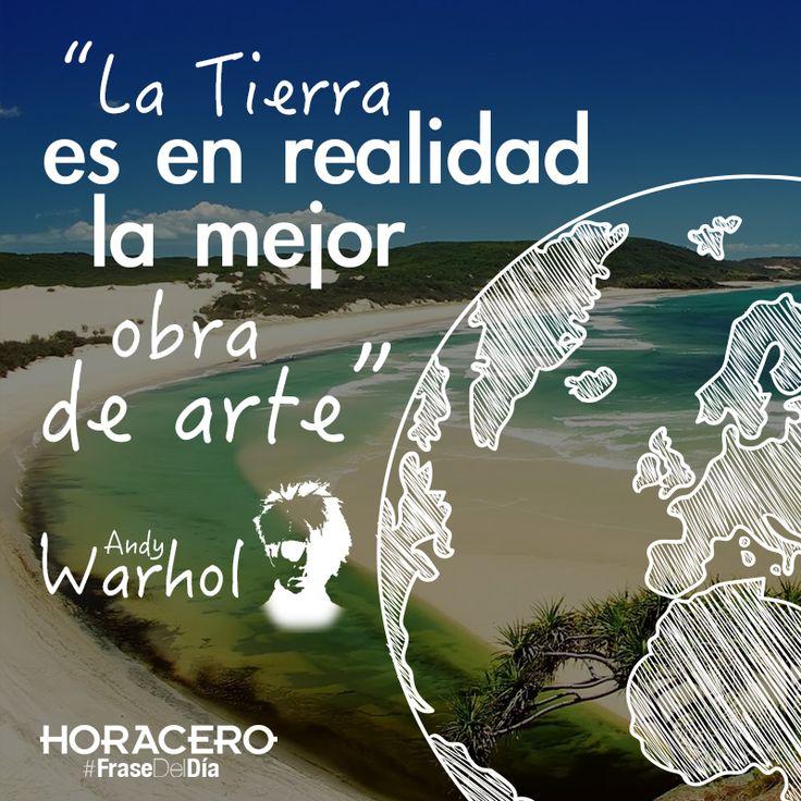 """""""La Tierra es en realidad la mejor obra de arte"""" Andy Warhol  #Frases #FraseDelDía"""