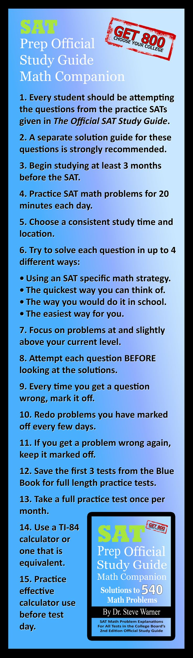 Dr. Steve Warner - SAT Prep Official Study Guide Math Companion. Available on Amazon: http://www.amazon.com/Prep-Official-Study-Guide-Companion/dp/1490435301/ref=as_li_ss_tl?ie=UTF8camp=1789creative=390957creativeASIN=1484894553linkCode=as2tag=drstssamaprpa-20/ref=sr_1_21?s=booksie=UTF8qid=1363297086sr=1-21keywords=sat+prep