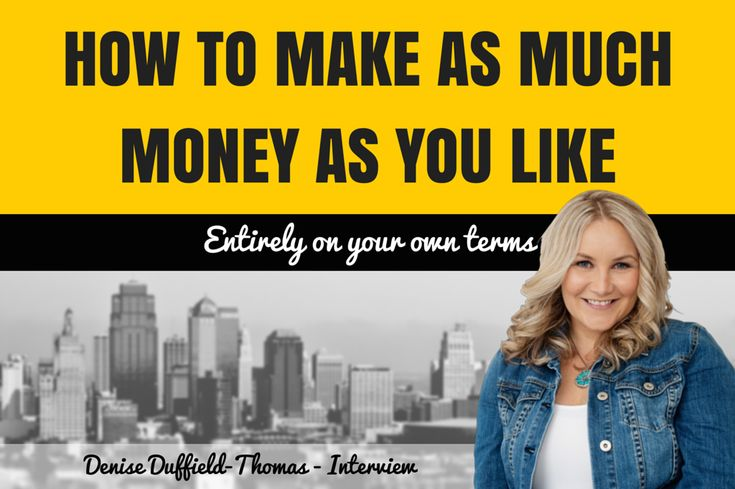 How to Make as much Money as You Like Entirely on Your Own Terms (Interview)