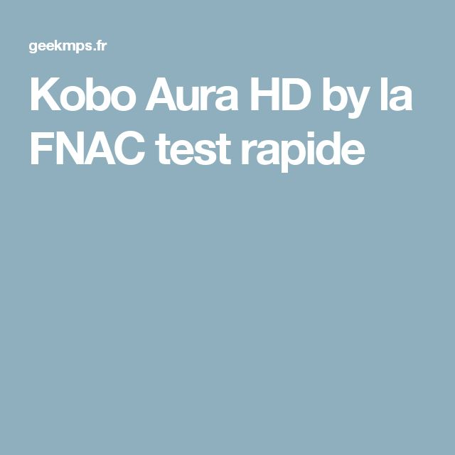 Inspirational Kobo Aura HD by la FNAC test rapide
