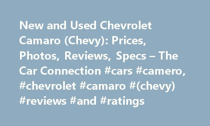 New and Used Chevrolet Camaro (Chevy): Prices, Photos, Reviews, Specs – The Car Connection #cars #camero, #chevrolet #camaro #(chevy) #reviews #and #ratings http://ghana.remmont.com/new-and-used-chevrolet-camaro-chevy-prices-photos-reviews-specs-the-car-connection-cars-camero-chevrolet-camaro-chevy-reviews-and-ratings/  # Chevrolet Camaro The Chevrolet Camaro is a two-door, 2+2 piece of American muscle-car history. Like its decades-long rivals, the Ford Mustang and Dodge Challenger, the…