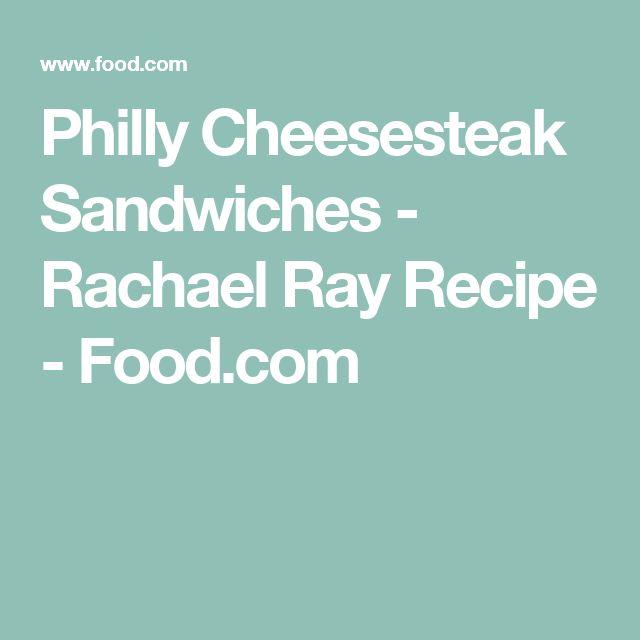 Philly Cheesesteak Sandwiches - Rachael Ray Recipe - Food.com