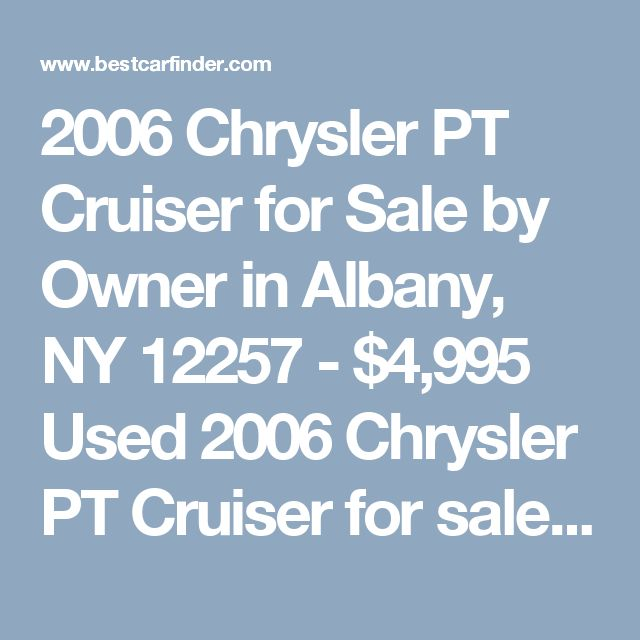 2006 Chrysler PT Cruiser for Sale by Owner in Albany, NY 12257 - $4,995 Used 2006 Chrysler PT Cruiser for sale by owner with 100,000 miles for $4,995 in Albany, NY Listing 57209031 - Best Car Finder