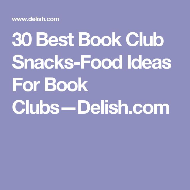 30 Best Book Club Snacks-Food Ideas For Book Clubs—Delish.com
