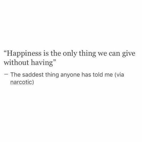 Happiness is the only thing we can give without having