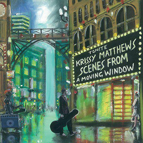 KRISSY MATTHEWS Scenes From A Moving Window