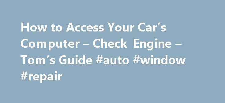 How to Access Your Car's Computer – Check Engine – Tom's Guide #auto #window #repair http://autos.remmont.com/how-to-access-your-cars-computer-check-engine-toms-guide-auto-window-repair/  #auto computer # Know Your Car Inside And Out: How To Hack It Page 1: Diagnose Me There's a secret feature in your car that your mechanic has done his... Read more >The post How to Access Your Car's Computer – Check Engine – Tom's Guide #auto #window #repair appeared first on Auto.