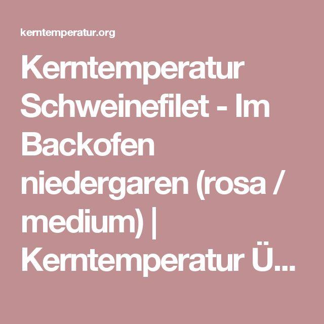 Kerntemperatur Schweinefilet - Im Backofen niedergaren (rosa / medium) | Kerntemperatur Übersicht