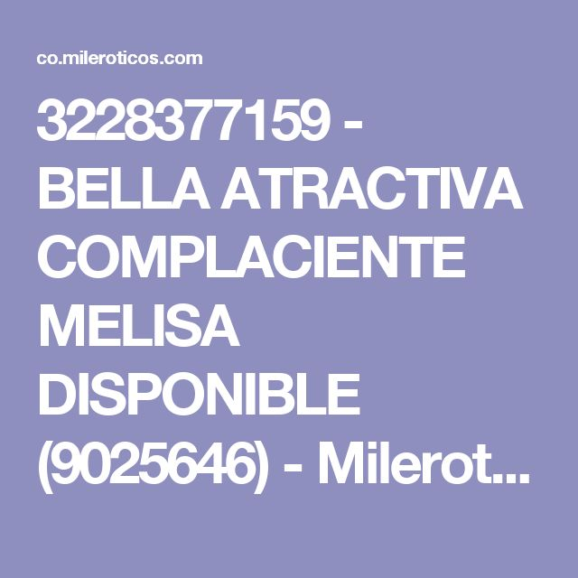 3228377159 - BELLA ATRACTIVA COMPLACIENTE MELISA DISPONIBLE (9025646) - Mileroticos