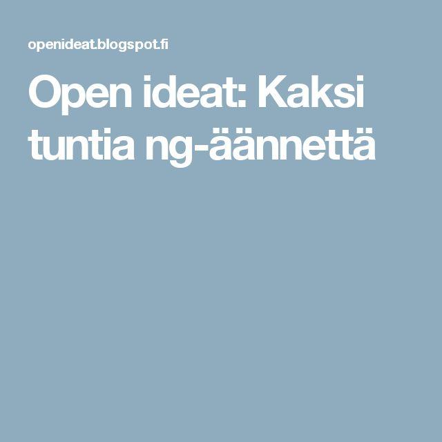 Open ideat: Kaksi tuntia ng-äännettä