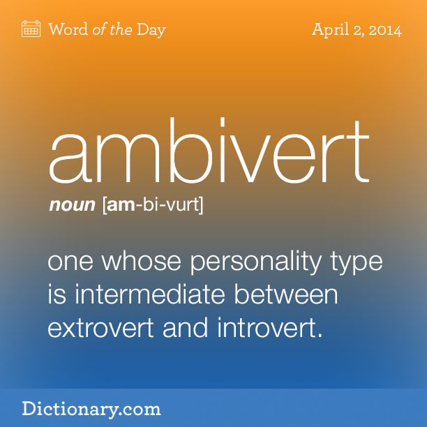 (n.) one whose personality type is intermediate between extrovert and introvert. -> just might be me!