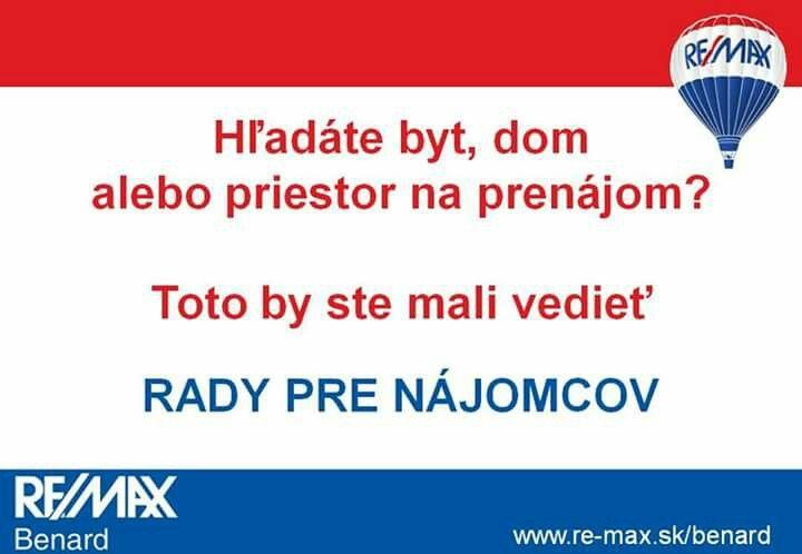 Rady pre nájomcov nájdete na tejto stránke >> http://www.remax-slovakia.sk/najomcov  Potrebujete poradiť? Sme tu pre Vás >> www.re-max.sk/benard
