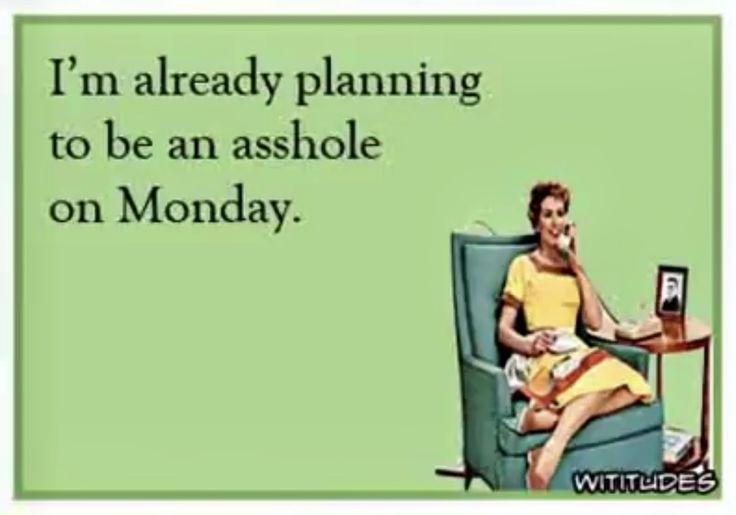 I'm already planning to be an asshole on Monday.