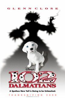 102 Dalmatians (2000)...Cruella DeVil gets out of prison and goes after them darned puppies once more.