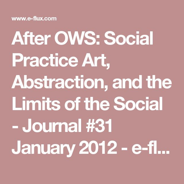 After OWS: Social Practice Art, Abstraction, and the Limits of the Social - Journal #31 January 2012 - e-flux