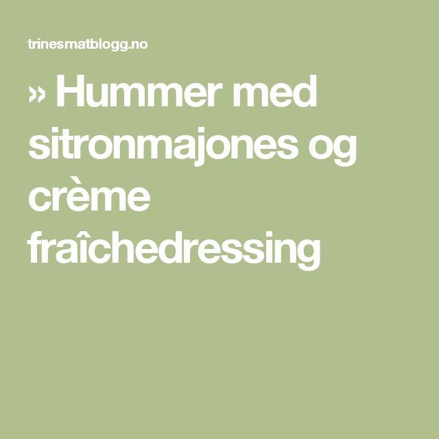 » Hummer med sitronmajones og crème fraîchedressing