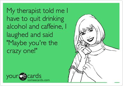 Funny Confession Ecard: My therapist told me I have to quit drinking