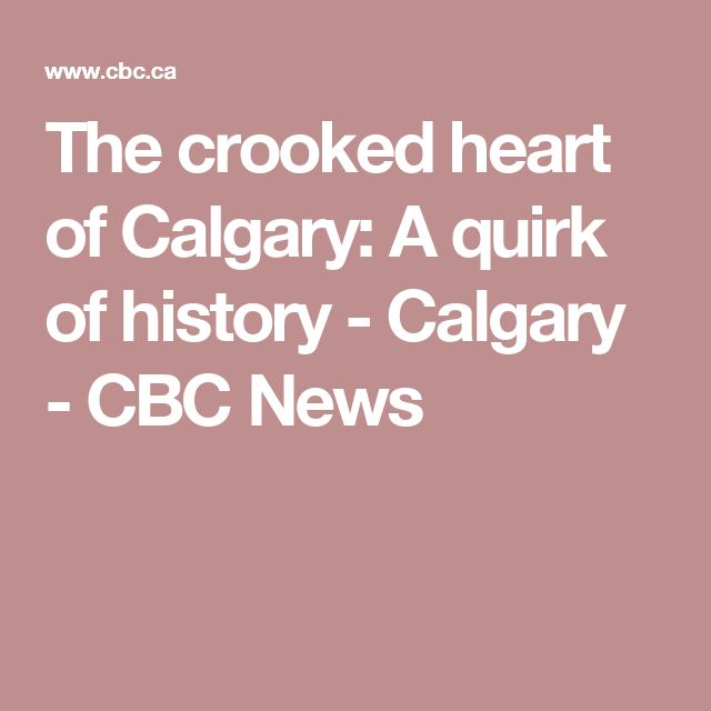 The crooked heart of Calgary: A quirk of history - Calgary - CBC News