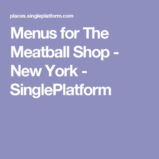Menus for The Meatball Shop - New York - SinglePlatform