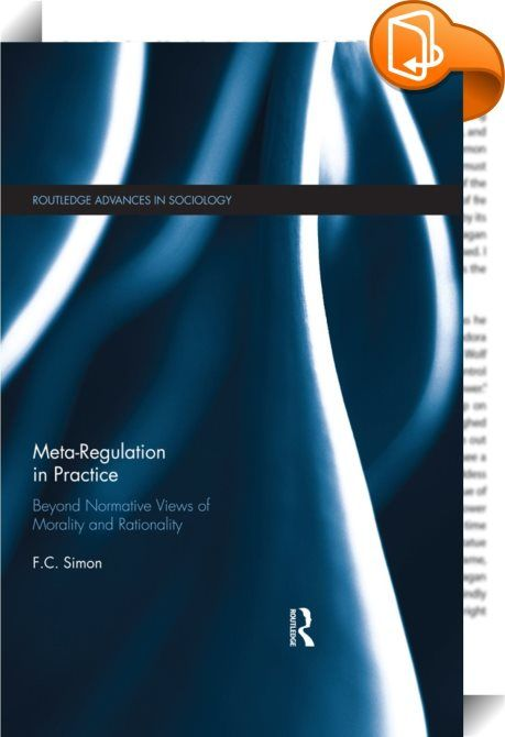 Meta-Regulation in Practice    :  Meta-regulation presents itself as a progressive policy approach that can manage complexity and conflicting objectives better than traditional command and control regulation. It does this by 'harnessing' markets and enlisting a broad range of stakeholders to reach a more inclusive view of the public interest that a self-regulating business can then respond to. Based on a seventeen year study of the Australian energy industry, and via the lens of Niklas...