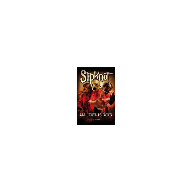 Slipknot : All Hope Is Gone (Paperback) (Joel McLver)