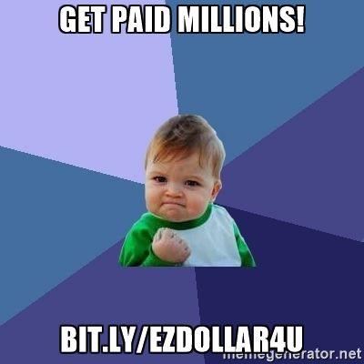 get paid millions! bit.ly/ezdollar4u - Success Kid