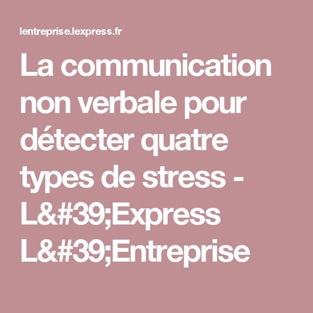 La communication non verbale pour détecter quatre types de stress - L'Express L'Entreprise