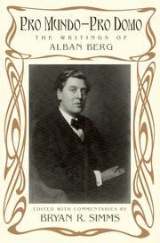 PRO MUNDO-PRO DOMO: THE WRITINGS OF ALBAN BERG