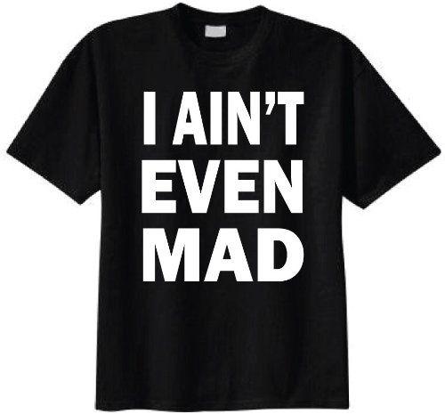 I Aint Even Mad T-shirt (Medium Black)